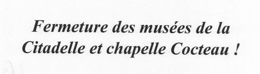 Fermeture musées de la Citadelle et chapelle Cocteau!